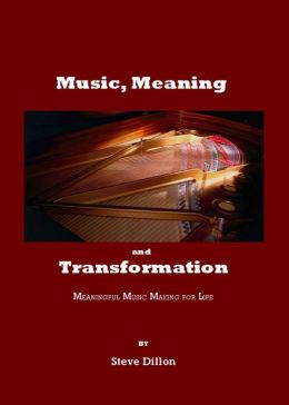 Music, Meaning and Transformation: Meaningful Music Making for Life