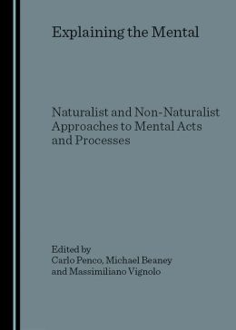 Explaining the Mental: Naturalist and Non-Naturalist Approaches to Mental Acts and Processes
