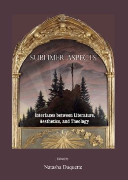 Sublimer Aspects: Interfaces between Literature, Aesthetics, and Theology