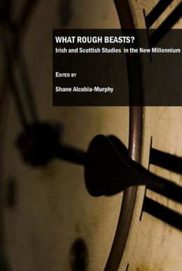 What Rough Beasts?: Irish and Scottish Studies in the New Millennium