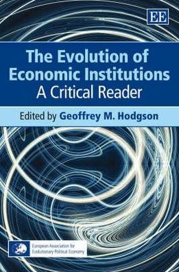 The Evolution of Economic Institutions: A Critical Reader