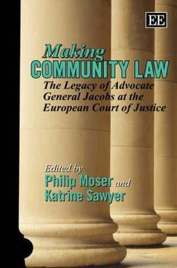 Making European Community Law: The Legacy of Advocate General Francis Jacobs at the Ecj