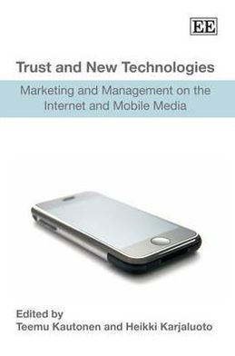 Trust and New Technologies: Marketing and Management on the Internet and Mobile Media