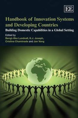 Handbook on Innovation Systems and Developing Countries : Building Domestic Capabilities in a Global Setting