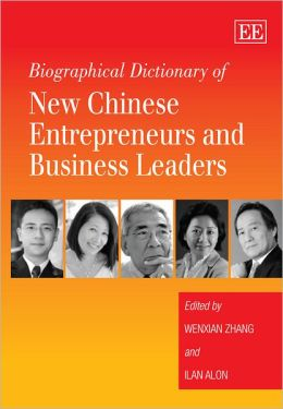 Biographical Dictionary of New Chinese Entrepreneurs and Business Leaders