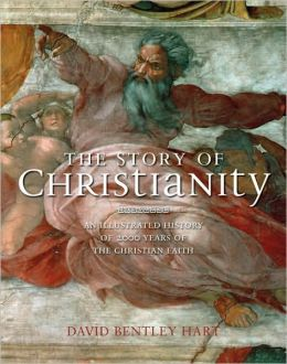 Story of Christianity: An Illustrated History of 2000 Years of the Christian Faith