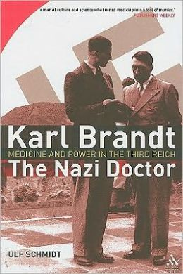 Karl Brandt - The Nazi Doctor: Medicine and Power in the Third Reich