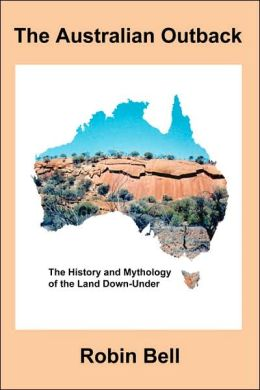 The Australian Outback: The History and Mythology of the Land Down-Under