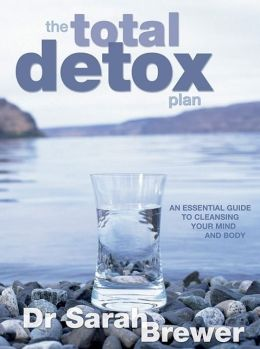 The Total Detox Plan: An Essential Guide to Cleansing Your Mind and Body
