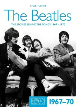 The Beatles 1967-70: The Stories Behind the Songs 1967-1970