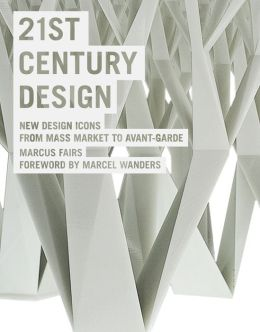 21st Century Design: New Design Icons from Mass Market to Avant-Garde