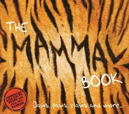 The Mammal Book: Jaws, Paws, Claws and More...