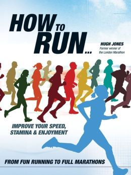 How to Run: From Fun Running to Full Marathons