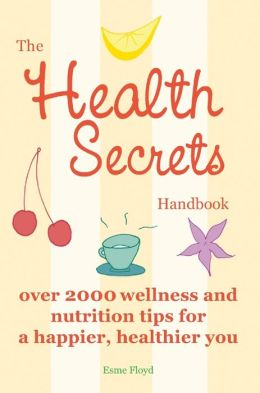 The Health Secrets Handbook: Over 2000 Wellness and Nutrition Tips for a Happier, Healthier You