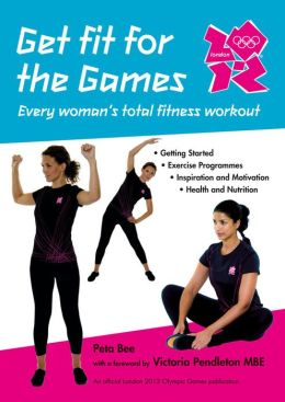 Get Fit for the Games: Every Woman's Total Fitness Workout