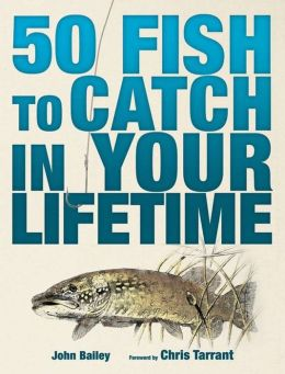 50 Fish to Catch Before You Die: A Spectacular Guide to the Greatest Catches in World Angling