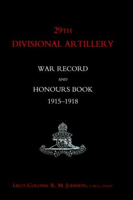 29th Divisional Artillery War Record And Honours Book 1915-1918.