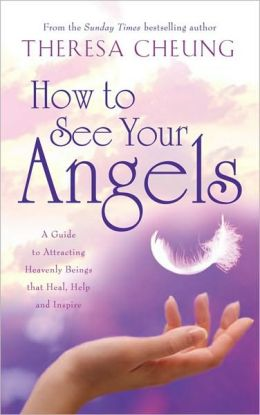 How to See Your Angels: A Guide to Attracting Heavenly Beings That Heal, Guide and Inspire