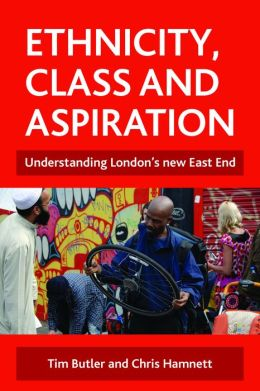Ethnicity, class and aspiration: Understanding London's new East End