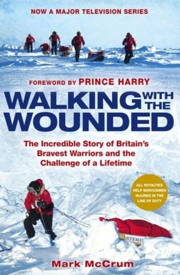 Walking with the Wounded: The Incredible Story of Britain's Bravest Heroes and the Challenge of a Lifetime