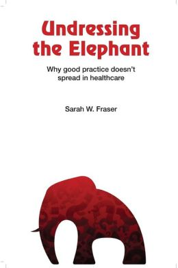 Undressing the Elephant; Why Good Practice Doesn't Spread in Healthcare