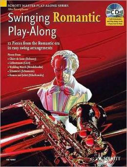 Swinging Romantic Play-along: 12 Pieces from the Romantic Era in Easy Swing Arrangements Alto Sax Book/CD