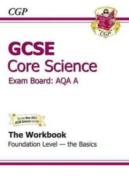 Gcse Core Science Aqa Workbook - Foundation the Basics