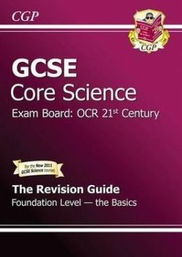 Gcse Core Science OCR 21st Century Revision Guide - Foundation the Basics