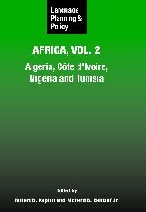 Language Planning and Policy in Africa, Vol. 2: Algeria, Cote d'Ivoire, Nigeria and Tunisia
