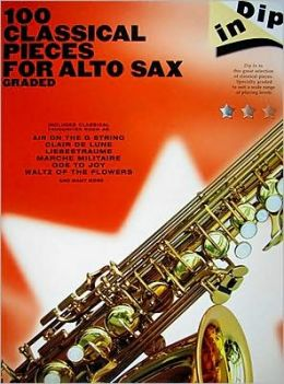 Dip in - 100 Classical Pieces for Alto Sax