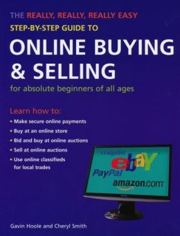 The Really, Really, Really Easy Step-by-Step Guide to Online Buying & Selling: For Absolute Beginners of All Ages
