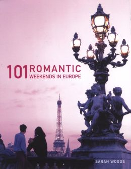 101 Romantic Weekends in Europe