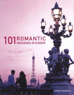 101 Romantic Weekends in Europe