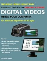 The Really, Really, Really Easy Step-by-Step Guide to Creating & Editing Digital Videos Using Your Computer: For Absolute Beginners of All Ages
