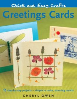 Quick and Easy Crafts: Greetings Cards - 15 Step-by-Step Projects - Simple to Make, Stunning Results