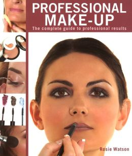 Professional Make-Up: The Complete Guide to Professional Results