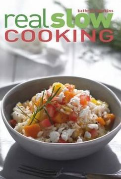 Real Slow Cooking: How to Get the Most Out of Your Slow Cooker