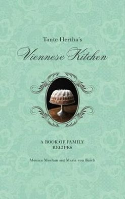 Tante Hertha's Viennese Kitchen. Monica Meehan and Maria Von Baich