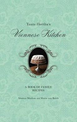 Tante Hertha's Viennese Kitchen. Monica Meehan and Maria Von Baich