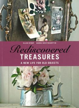 Rediscovered Treasures: A New Life for Old Objects Ellen Dyrop and Hanna Kristinsdottir