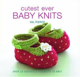Cutest Ever Baby Knits. Val Pierce