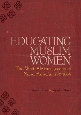 Educating Muslim Women: The West African Legacy of Nana Asma'u 1793-1864