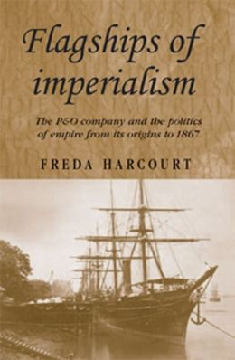 Flagships of imperialism : The P&O Company and the Politics of Empire from its origins to 1867