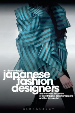 Japanese Fashion Designers: The Work and Influence of Issey Miyake, Yohji Yamamoto and Rei Kawakubo
