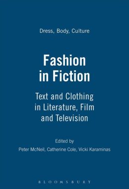 Fashion in Fiction: Text and Clothing in Literature, Film and Television