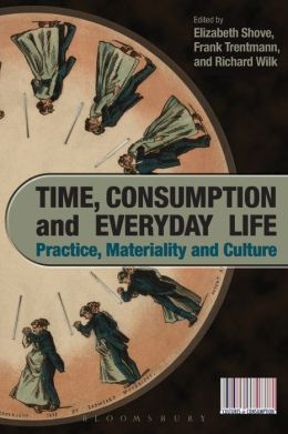 Time, Consumption and Everyday Life: Practice, Materiality and Culture