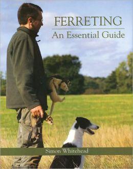 Ferreting: An Essential Guide