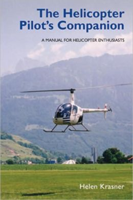 The Helicopter Pilot's Companion: A Manual for Helicopter Enthusiasts