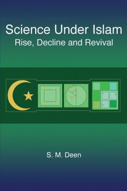 Science under Islam: Rise, Decline and Revival
