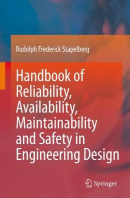 Handbook of Reliability, Availability, Maintainability and Safety in Engineering Design